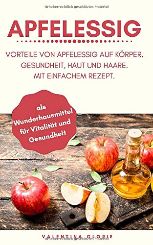 Apfelessig als Wunderhausmittel für Vitalität und Gesundheit