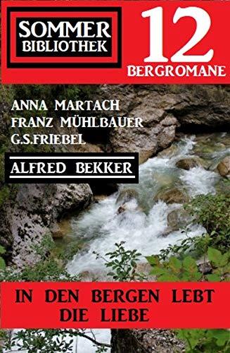 In den Bergen lebt die Liebe: Sommer Bibliothek 12 Bergromane