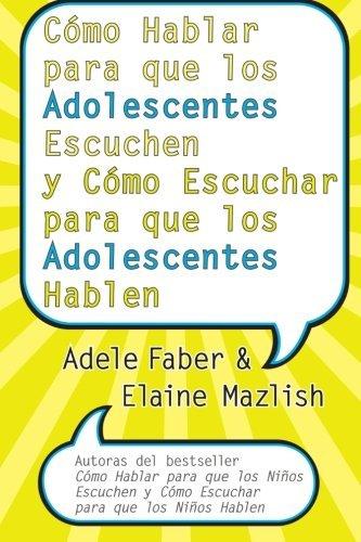 Como Hablar para que los Adolescentes Escuchen y Como Escuchar para que los Adol (Spanish Edition) by Adele Faber (2006-01-31)