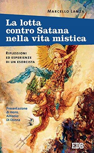 La Lotta Contro Satana Nella Vita Mistica Riflessioni Ed Esperienze Di Un Esorcista Presentazione Di Mons Antonio Di Donna Padre Amorth