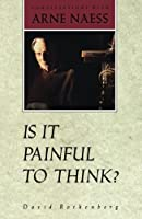 Is It Painful To Think: Conversations with Arne Naess by David Rothenberg(1992-12-01)