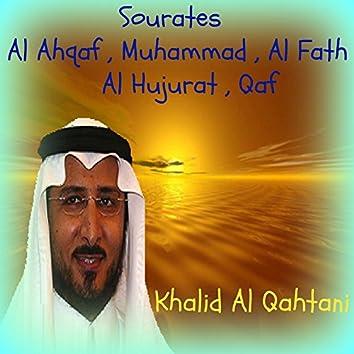 Sourates Al Ahqaf , Muhammad , Al Fath , Al Hujurat , Qaf (Quran)