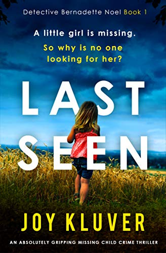 Last Seen: An absolutely gripping missing child crime thriller (Detective Bernadette Noel Book 1) by [Joy Kluver]