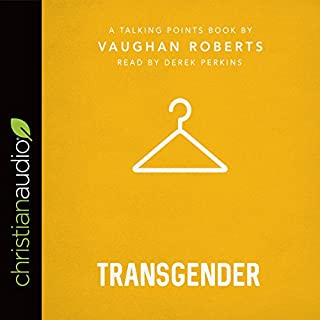 Talking Points: Transgender                   By:                                                                                                                                 Vaughan Roberts                               Narrated by:                                                                                                                                 Derek Perkins                      Length: 1 hr and 34 mins     1 rating     Overall 4.0
