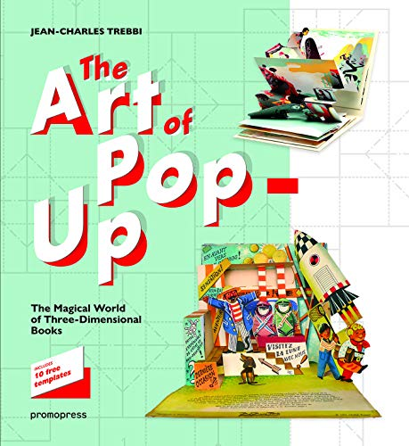 The Art of Pop Up. The Magical World of Three Dimensional Books