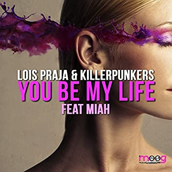 You Be My Life (feat. Miah)
