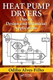 Heat Pump Dryers: Theory, Design and Industrial Applications (English Edition)