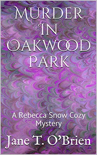 Murder In Oakwood Park: A Rebecca Snow Cozy Mystery (Rebecca Snow Cozy Mysteries Book 1) (English Edition)