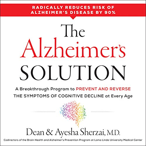The Alzheimer's Solution     A Breakthrough Program to Prevent and Reverse the Symptoms of Cognitive Decline at Every Age              By:                                                                                                                                 Dean Sherzai,                                                                                        Ayesha Sherzai                               Narrated by:                                                                                                                                 Kaleo Griffith                      Length: 9 hrs and 46 mins     92 ratings     Overall 4.5