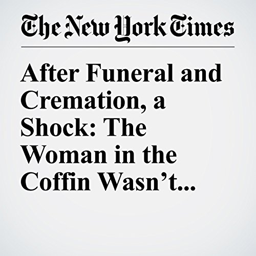 After Funeral and Cremation, a Shock: The Woman in the Coffin Wasn't Mom cover art