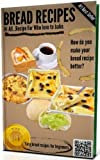 ##BREAD RECIPES - Bread baking cookbook for bread makerHi All.Recipe For Who love to bake: How do you make your bread recipe better?