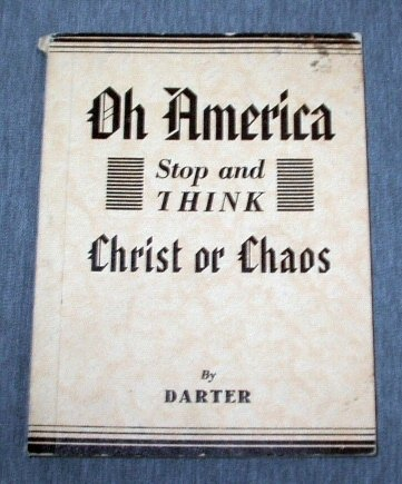 Oh America, Stop and Think, Christ or Chaos: The God, whom you have forsaken, is about to withdraw his spirit from you, hence disaster and dissolution,