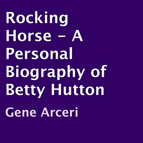 Rocking Horse - A Personal Biography of Betty Hutton audiobook cover art