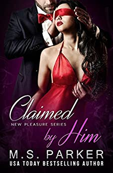 Claimed by Him (New Pleasures Book 1) by [M. S. Parker]