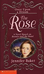 The Rose: A Novel Based on Beauty and the Beast (Once Upon a Dream) : Jennifer Baker