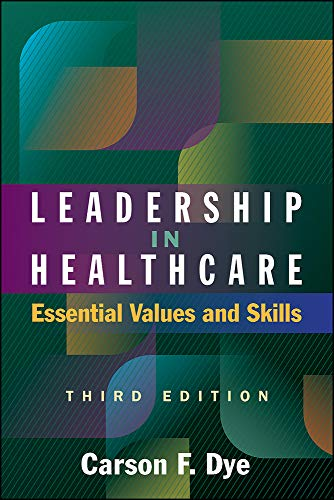 Compare Textbook Prices for Leadership in Healthcare: Essential Values and Skills, Third Edition ACHE Management 3 Edition ISBN 9781567938463 by Dye, Carson