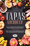 Tapas Kochbuch: 100 leckere & traditionelle Tapas Rezepte aus Spanien - Inklusive vegetarischer und veganer Rezepte sowie Dips