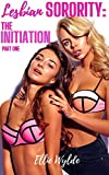 Lesbian Sorority: The Initiation Pt.1: College Girl Erotica -Trial One: Resist while wearing vibrating remote control panties… in Class! (The Sorority Initiation) (English Edition)