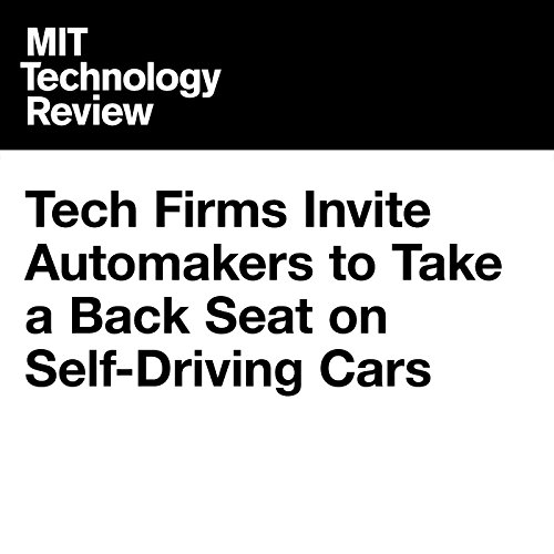Tech Firms Invite Automakers to Take a Back Seat on Self-Driving Cars audiobook cover art