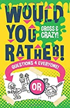 Would You Rather Questions 4 Everyone!: Gross & Crazy Edition! Hilariously funny would you rather questions for kids, adults, teens, boys, and girls who love joke books!