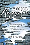 My 60-Job Resume: Or, How Quitting 60 Jobs in 30 Years Added Up to an Extraordinary Life