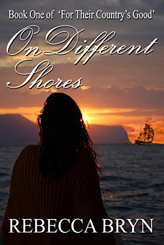 Book: On Different Shores (For Their Country's Good Book 1) by Rebecca Bryn
