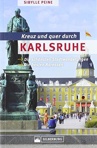 Kreuz und quer durch Karlsruhe. Die schönsten Stadtwanderungen, die besten Adressen. Mit zahlreichen Bildern, Karten, ausführlichen Wegbeschreibungen und großem Info-Teil.