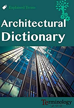 Dictionary of Architecture (English Edition) par [Engineering Dictionaries]
