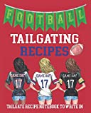 Football Tailgating Recipes   Tailgate Recipe Notebook: Tailgate Cookbook   Tailgate Recipes   Cooking Journal   Blank Recipe Book to Write in