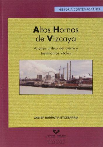 Altos Hornos de Vizcaya. Análisis crítico Del Cierre y testimonios vitales: 41 (Serie Historia Contemporánea)