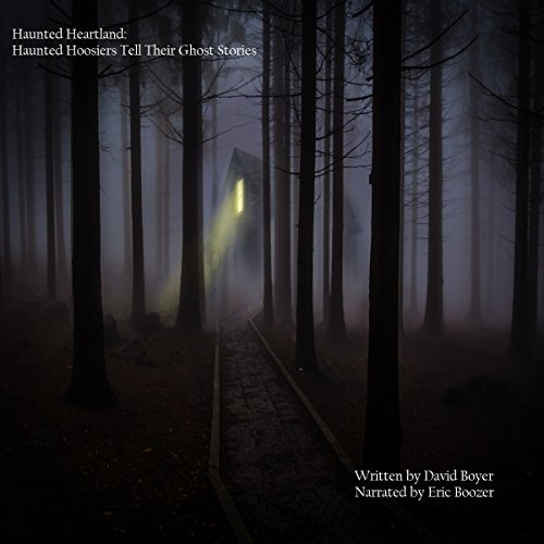 Haunted Heartland: Haunted Hoosiers Tell Their Ghost Stories audiobook cover art
