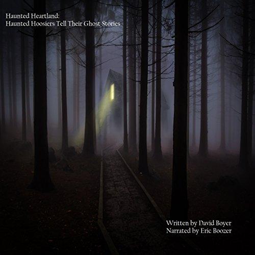 Haunted Heartland: Haunted Hoosiers Tell Their Ghost Stories audiobook cover art