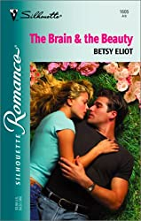 The Brain & The Beauty (Silhouette Romance) : Betsy Eliot