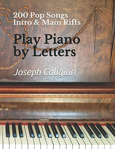 Play Piano by Letters: 200 Pop Songs (Intro & Main Riffs)