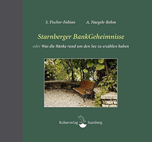 Starnberger BankGeheimnisse: oder was die Bänke rund um den See zu erzählen haben