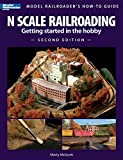 N Scale Railroading: Getting Started in the Hobby, Second Edition (Model Railroader's How-To Guides)