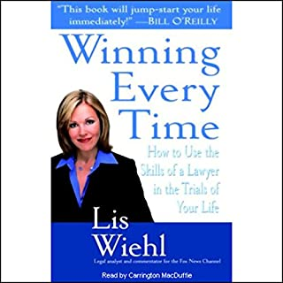 Winning Every Time     How to Use the Skills of a Lawyer in the Trials of Your Life              By:                                                                                                                                 Lis Wiehl                               Narrated by:                                                                                                                                 Carrington Macduffie                      Length: 9 hrs and 23 mins     52 ratings     Overall 3.6