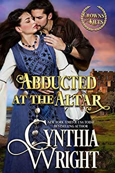 Abducted at the Altar (Crowns & Kilts Book 3) by [Cynthia Wright]