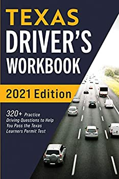 Texas Driver's Workbook  320+ Practice Driving Questions to Help You Pass the Texas Learner's Permit Test