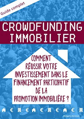 Crowdfunding immobilier: Comment réussir votre investissement dans le financement participatif de la promotion immobilière ? (French Edition)