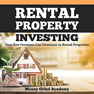 Rental Property Investing     How New Investors Can Dominate in Rental Properties              By:                                                                                                                                 Money Grind Academy                               Narrated by:                                                                                                                                 Damien Brunetto                      Length: 2 hrs and 2 mins     1 rating     Overall 3.0