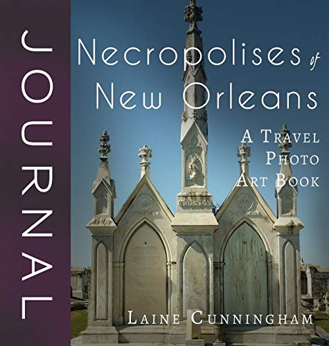 Necropolises of New Orleans Journal: A Travel Photo Art Book (Travel Photo Art Journal)