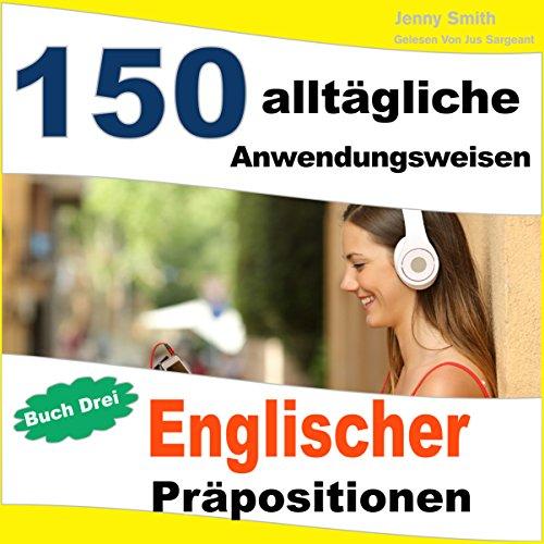 150 alltägliche Anwendungsweisen Englischer Präpositionen [150 Everyday Uses of English Prepositions] audiobook cover art