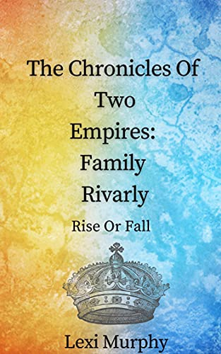 The Chronicles of Two Empires: Family Rivalry: Rise or Fall
