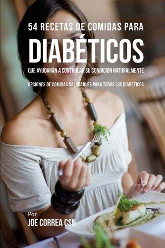 54 Recetas De Comidas Para Diabticos Que Ayudarn A Controlar Su Condicin Naturalmente: Opciones de Comidas Saludables Para Todos Los Diabticos (Spanish Edition)