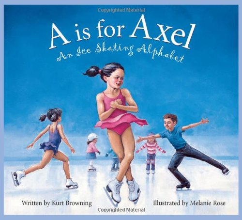 Compare Textbook Prices for A is for Axel: An Ice Skating Alphabet Sports Alphabet First Edition Edition ISBN 9781585362806 by Browning, Kurt,Rose, Melanie