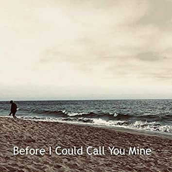 Before I Could Call You Mine