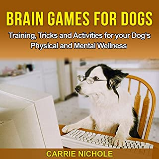 Brain Games for Dogs: Training, Tricks and Activities for Your Dog's Physical and Mental Wellness audiobook cover art