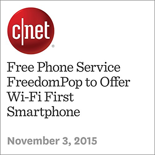 Free Phone Service FreedomPop to Offer Wi-Fi First Smartphone audiobook cover art