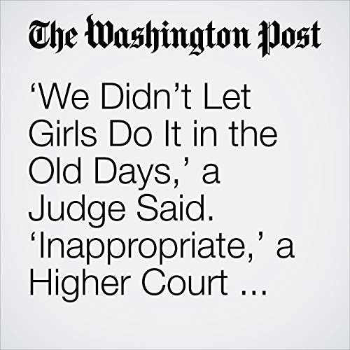 'We Didn't Let Girls Do It in the Old Days,' a Judge Said. 'Inappropriate,' a Higher Court Ruled. copertina